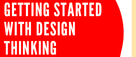 "Header that reads ""Getting Started with Design Thinking"""